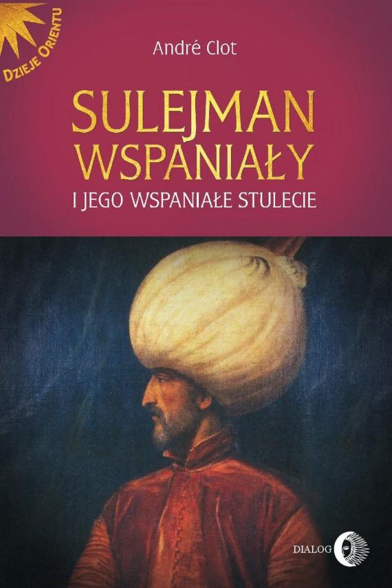 okładka Sulejman Wspaniały i jego wspaniałe stulecieebook | EPUB, MOBI | André Clot, Grażyna Majcher