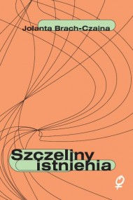 okładka Szczeliny istnienia. Ebook | papier | Jolanta Brach-Czaina