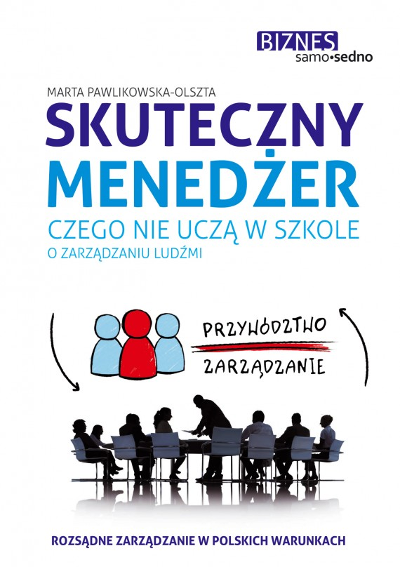 okładka Skuteczny menedżer . Czego nie uczą w szkole o zarządzaniu ludźmiebook | EPUB, MOBI | Marta Pawlikowska-Olszta
