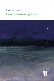 okładka Fantomowa głowa. Ebook | papier | Adam Leszkiewicz