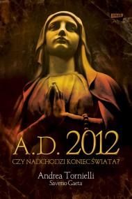 okładka A.D. 2012. Czy nadchodzi koniec świata?. Ebook | EPUB,MOBI | Andrea Tornielli, Saverio Gaeta