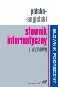 okładka Polsko-angielski słownik informatyczny z wymową. Ebook | PDF |