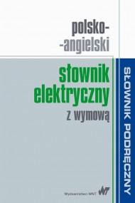 okładka Polsko-angielski słownik elektryczny z wymową. Ebook | PDF |