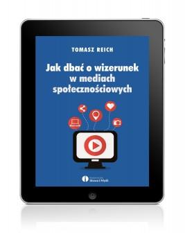 okładka Jak dbać o wizerunek w mediach społecznościowych, Ebook   Tomasz Reich