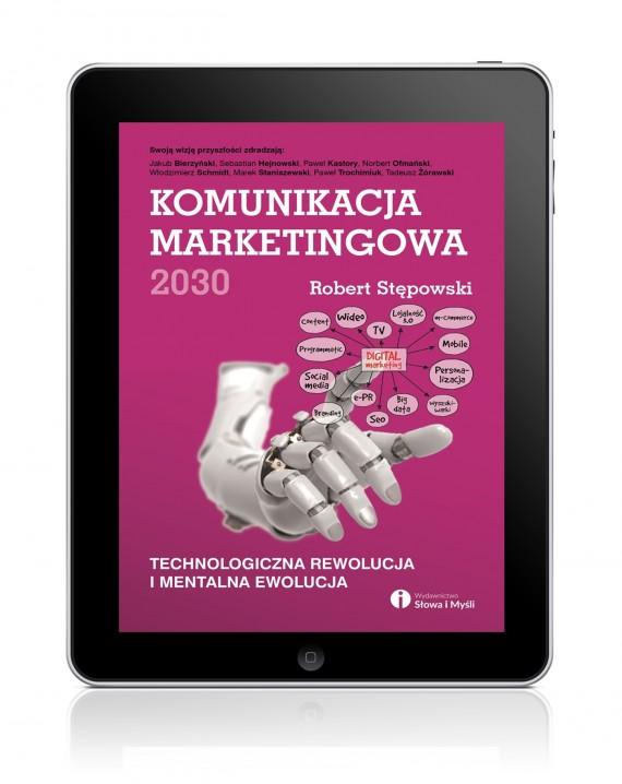 okładka Komunikacja marketingowa 2030. Technologiczna rewolucja i mentalna ewolucja. Ebook | EPUB, MOBI | Robert Stępowski