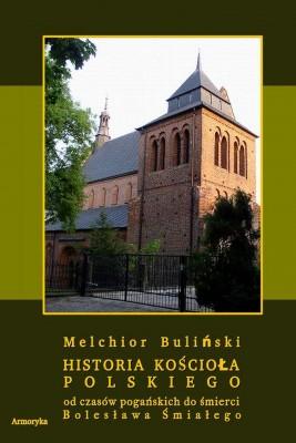 okładka Historia Kościoła polskiego od czasów pogańskich do śmierci Bolesława Śmiałego, Ebook   Melchior  Buliński