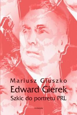 okładka Edward Gierek. Szkic do portretu PRL, Ebook | Mariusz  Głuszko