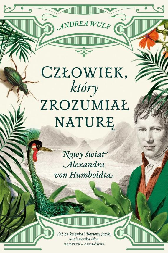 okładka Człowiek, który zrozumiał naturę. Nowy świat Alexandra von Humboldta. Ebook | EPUB, MOBI | Andrea Wulf