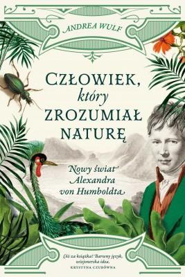 okładka Człowiek, który zrozumiał naturę. Nowy świat Alexandra von Humboldta, Ebook | Andrea Wulf
