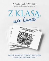 okładka Z klasą, na luzie. Dobre maniery, zdrowy rozsądek i sztuka łamania zasad. Ebook | papier | Adam Jarczyński
