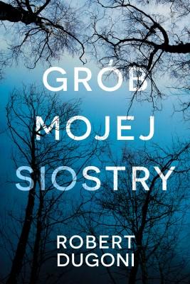 okładka Grób mojej siostry, Ebook | Lech Z. Żołędziowski, Robert Dugoni