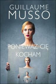 okładka Ponieważ Cię kocham. Ebook | papier | Guillaume Musso, Joanna Prądzyńska