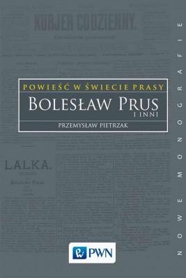okładka Powieść w świecie prasy. Bolesław Prus i inni, Ebook   Przemysław  Pietrzak