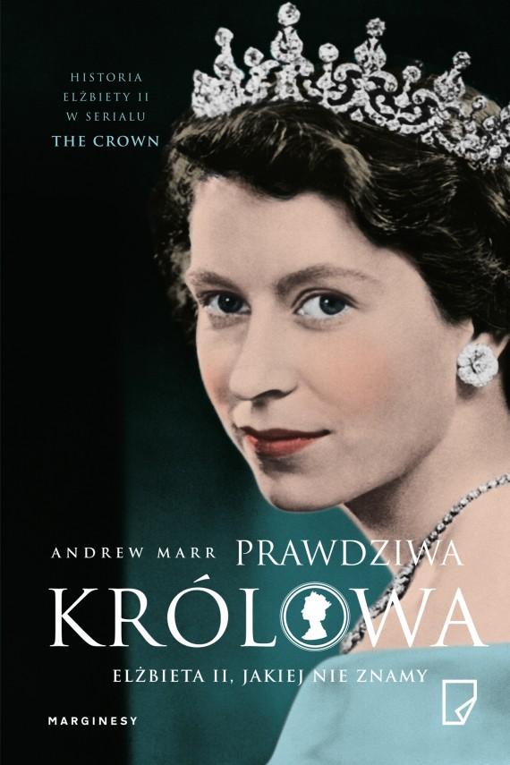 okładka Prawdziwa Królowa. Elżbieta II, jakiej nie znamy. Ebook | EPUB, MOBI | Andrew Marr, Hanna  Pawlikowska-Gannon, Maja Lipowska