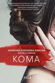 okładka Koma. Ebook | EPUB,MOBI | Katarzyna Zyskowska-Ignaciak, Wojciech Chmielarz
