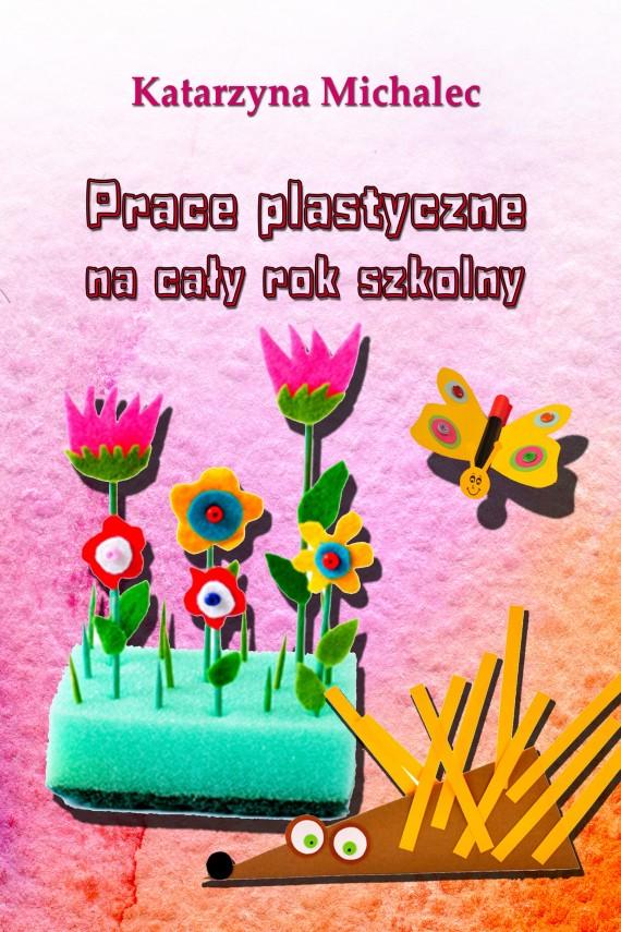 okładka Prace plastyczne na cały rok szkolnyebook | EPUB, MOBI | Katarzyna Michalec