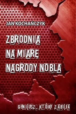 okładka Zbrodnia na miarę Nagrody Nobla, Ebook | Jan Kochańczyk
