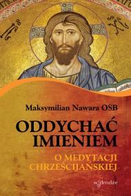 okładka Oddychać Imieniem. O medytacji. Ebook | EPUB,MOBI | Maksymilian Nawara OSB