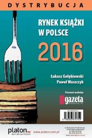 okładka Rynek książki w Polsce 2016. Dystrybucja. Ebook | papier | Łukasz Gołębiewski, Paweł  Waszczyk