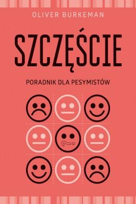 okładka Szczęście. Poradnik dla pesymistów, Ebook | Oliver Burkeman