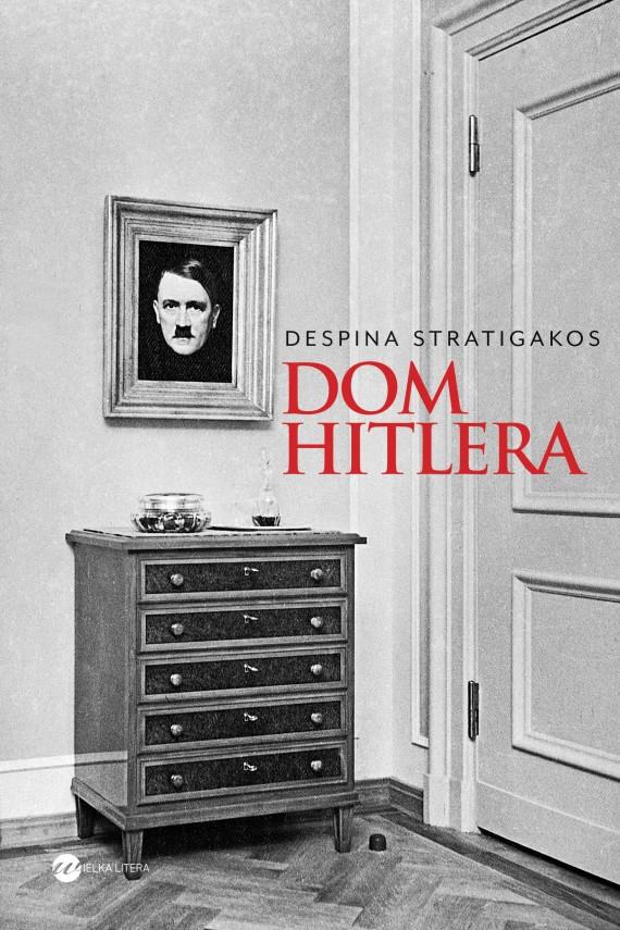 okładka Dom Hitlera. Ebook | EPUB, MOBI | Jan Dzierzgowski, Despina Stratigakos
