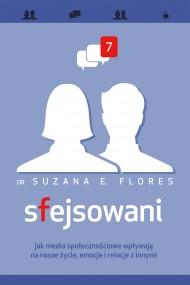 okładka Sfejsowani. Jak media społecznościowe wpływają na nasze życie, emocje i relacje z innymi. Ebook | papier | Katarzyna Mojkowska, Suzana E. Flores