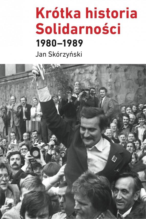 okładka Krótka historia Solidarności 1980–1989. Ebook | EPUB, MOBI | Jan Skórzyński