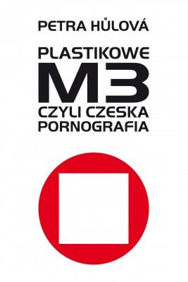 okładka Plastikowe M3, czyli czeska pornografia, Ebook   Petra Hulova