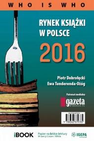 okładka Rynek książki w Polsce 2016. Who is who, Ebook   Piotr Dobrołęcki, Ewa Tenderenda-Ożóg