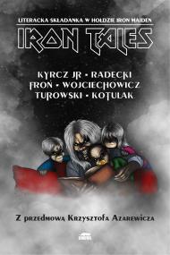 okładka Iron Tales. Ebook | EPUB,MOBI | Kazimierz Kyrcz Jr, Łukasz Radecki, Kacper Kotulak, Jarosław Turowski, Juliusz Wojciechowicz, Adam Froń