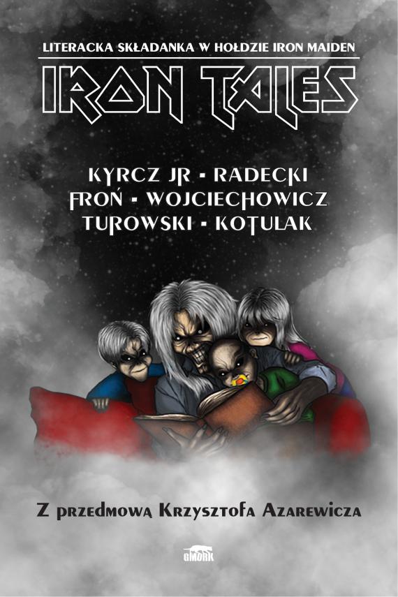 okładka Iron Talesebook | EPUB, MOBI | Kazimierz Kyrcz Jr, Łukasz Radecki, Kacper Kotulak, Jarosław Turowski, Juliusz Wojciechowicz, Adam Froń