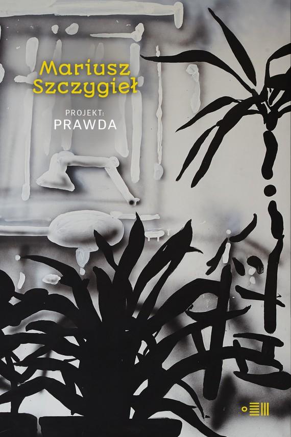 okładka Projekt Prawda. Ebook | EPUB, MOBI | Mariusz Szczygieł