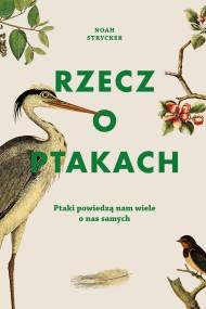 okładka Rzecz o ptakach. Ebook | papier | Noah Strycker, Michał Radziszewski