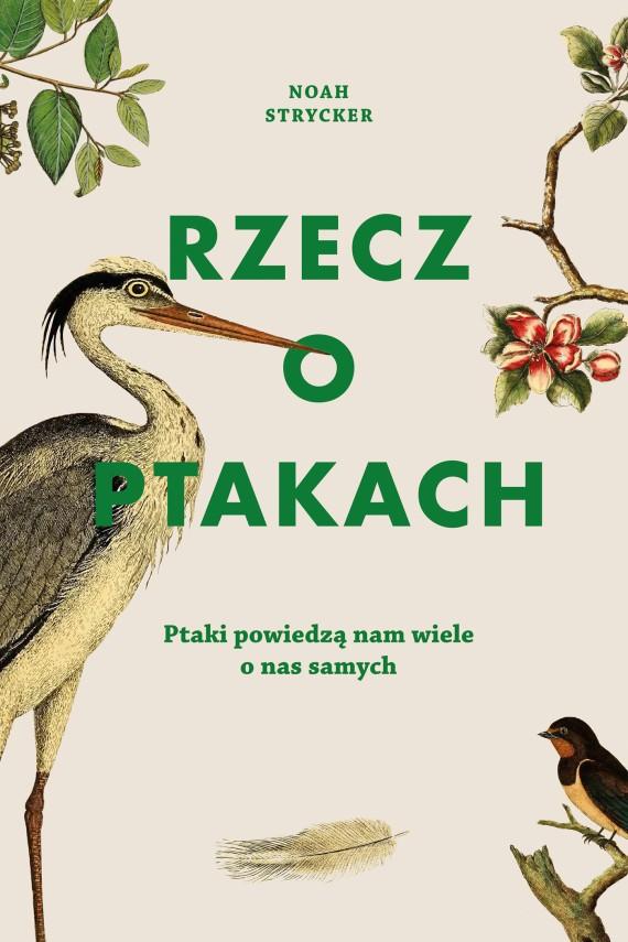 okładka Rzecz o ptakachebook | EPUB, MOBI | Noah Strycker, Michał Radziszewski