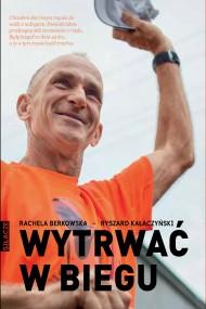 okładka Wytrwać w biegu, Ebook | Rachela Berkowska, Ryszard Kałaczyński