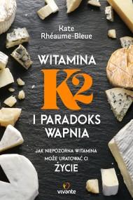 okładka Witamina K2 i paradoks wapnia, Ebook   Kate Rhéaume-Bleue