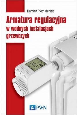 okładka Armatura regulacyjna w wodnych instalacjach grzewczych, Ebook   Piotr  Damian Muniak