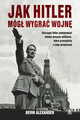 okładka Jak Hitler mógł wygrać wojnę, Ebook   Bevin Alexander