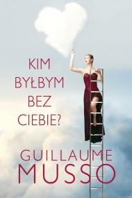 okładka Kim byłbym bez ciebie?. Ebook | papier | Guillaume Musso, Joanna Prądzyńska