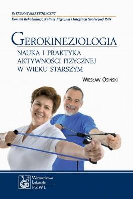 okładka Gerokinezjologia. Nauka i praktyka aktywności fizycznej w wieku starszym, Ebook   Wiesław  Osiński