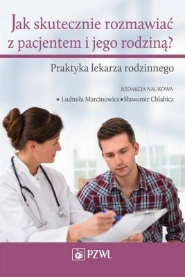 okładka Jak skutecznie rozmawiać z pacjentem i jego rodziną. Praktyka lekarza rodzinnego, Ebook | Ludmiła  Marcinowicz, Sławomir  Chlabicz