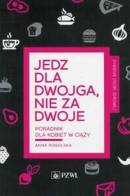 okładka Jedz dla dwojga nie za dwoje, Ebook | Anna  Rogulska