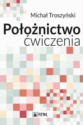 okładka Położnictwo - ćwiczenia. Podręcznik dla studentów medycyny, Ebook | Michał  Troszyński