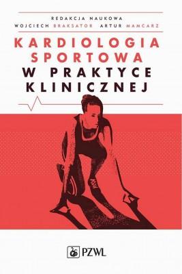 okładka Kardiologia sportowa w praktyce klinicznej, Ebook | Wojciech  Braksator, Maciej  Banach, Elżbieta  Biernacka