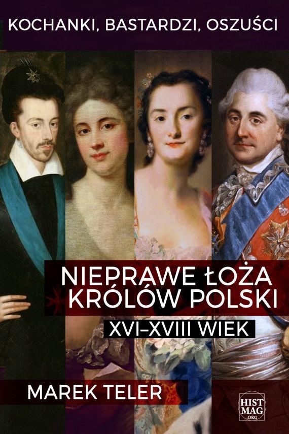 okładka Kochanki, bastardzi, oszuści. Nieprawe łoża królów Polski: XVI–XVIII wiekebook   EPUB, MOBI   Marek Teler
