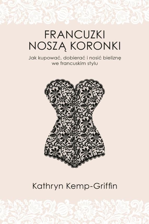 okładka Francuzki noszą koronkiebook | EPUB, MOBI | Kathryn Kemp-Griffin