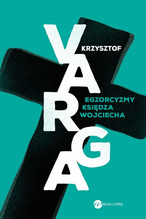 okładka Egzorcyzmy księdza Wojciecha. Ebook | EPUB, MOBI | Krzysztof Varga