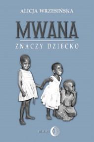 okładka Mwana znaczy dziecko. Ebook | EPUB,MOBI | Alicja Wrzesińska