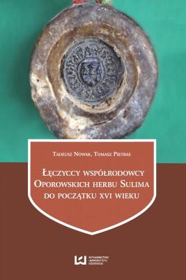 okładka Łęczyccy współrodowcy Oporowskich herbu Sulima do początku XVI wieku, Ebook | Tomasz Pietras, Tadeusz Nowak