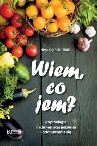 okładka Wiem, co jem? Psychologia nadmiernego jedzenia i odchudzania się. Ebook | PDF | Nina Ogińska-Bulik